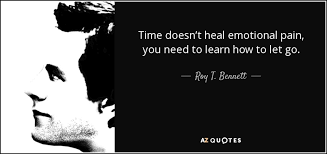 Roy T Bennett Quote Time Doesn't Heal Emotional Pain You Need To Fascinating Emotional Pain Quotes