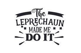Click here to go to the updated version of this post. The Leprechaun Made Me Do It Svg Cut File By Creative Fabrica Crafts Creative Fabrica