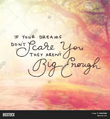 If Your Dreams Don T Scare You Quote Best of Inspirational Image Photo Free Trial Bigstock