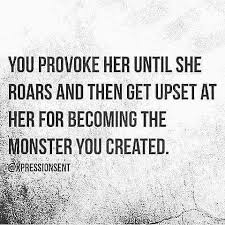 Quote Of The Day Funny Awesome You Provoke Her Until She Roars And Then Get Upset At Her For