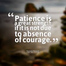 Good Quotes About Courage And Strength Inspiration Is Great Strength If It Is Not Due To Absence Of Courage 48
