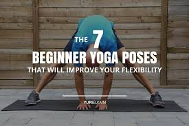 the 7 yoga beginner poses that will improve your flexibility