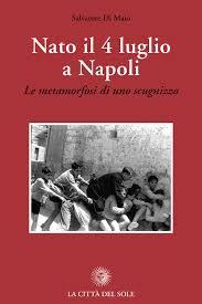 Nato il 4 luglio a Napoli. «Le metamorfosi di uno scugnizzo» di Di Maio  Salvatore - Bookdealer