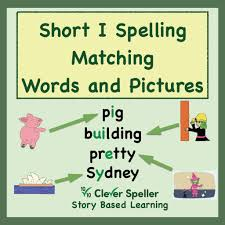 Matching Words and Pictures Short I Sound - Clever Speller