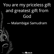 You Are My Priceless Gift Quotes Writings By Malambigai