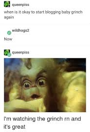 the grinch memes. Exellent Grinch The Grinch Memes And Queen Queenpiss When Is It Okay To Start Blogging For Grinch Memes G