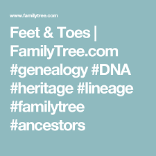 Ancestry Toe Chart Feet Toes Dna And Your Genealogy Research Genealogy