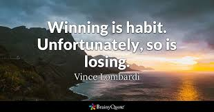 Quotes About Winning And Losing Enchanting Winning Is Habit Unfortunately So Is Losing Vince Lombardi