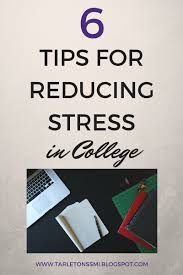 college success tips and survival guide tarletonssmi tips 6 tips for reducing stress in college