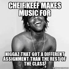 chief keef makes music for niggas that - WeKnowMemes Generator via Relatably.com