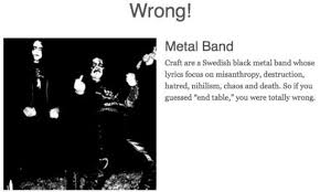 metal band or ikea furniture. quiz: ikea product suppose death metal band? band or ikea furniture