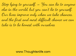 Quote About Lying To Yourself Best of Stop Lying To Yourself