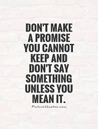 Don't Make A Promise You Cannot Keep And Don't Say Something Unless Impressive Promise Quotes