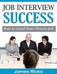 Job Interview Success Job Interview Success How To Land Your Dream Job