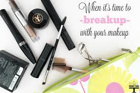 a guide and cautionary tale to throwing out old makeup breakup with your