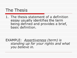 the definition essay when you are writing a definition essay you  the thesis the thesis statement of a definition essay usually identifies the term being defined and
