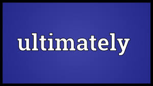 ultimately meaning ultimately meaning