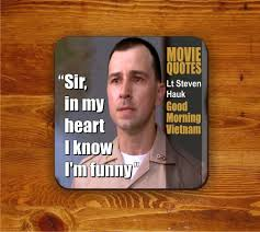 Funny Good Morning Movie Quotes Best of Movie Quotes Coaster 24 Sir In My Heart I Know I'm Funny Good