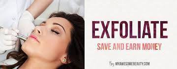 1 exfoliate your skin earn money and get the best of your cosmetics