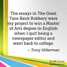 tony hillerman quotes collected quotes from tony hillerman  the essays in the great taos bank robbery were my project to win a master of ""