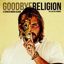 Album Word Goodbye Religion Spoken Word Album Clayton Jennings