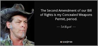 2nd Amendment Quotes Awesome Ted Nugent Quote The Second Amendment Of Our Bill Of Rights Is My