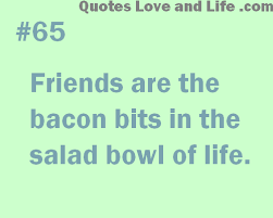 New Quotes About Friendship Stunning Friendshipquotesfriendsarethebaconbits The New Authors