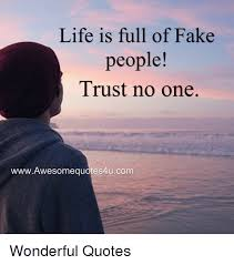 Life Is Full Of Fake People Trust No One WwwAwesomequotes40ucom Best Life Ius