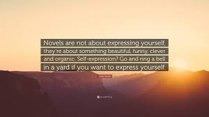 "Quotes On Expressing Yourself Best Of Zadie Smith Quote ""Novels Are Not About Expressing Yourself They"