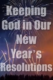 Christian New Year Resolutions Quotes Best of Keeping God In Our New Year's Resolutions