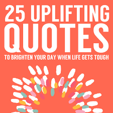 Uplifting Quotes Delectable 48 Uplifting Quotes To Brighten Your Day When Life Gets Tough