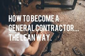 how to become a general contractor keeping it lean low cost and starting small