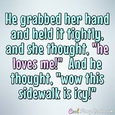 Thought Quotes Interesting He Grabbed Her Hand And Held It Tightly And She Thought He Loves