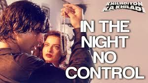 In The Night No Control Khiladiyon Ka Khiladi Akshay Kumar.