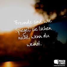 Freunde Sind Wie Spiegel Sie Lachen Nicht Wenn Du Weinst