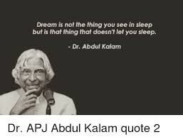 Apj Abdul Kalam Quotes On Dreams Best Of Dream Is Not The Thing You See In Sleep But Is That Thing That Doesn