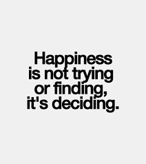 Trying Quotes Cool Happiness Is Not Trying Or Finding It's Deciding Inspirational