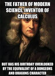 the father of modern science, inventor of calculus but has his ... via Relatably.com