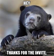 A Thanks Make Meme Confession - Invite Hey The For Bear