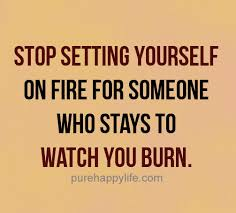 Fire Quotes Unique Relationship Quotes Stop Setting Yourself On Fire For Someone
