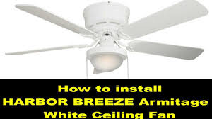 how to install a ceiling fan harbor breeze armitage white 52 inch