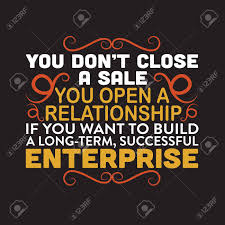 Sale Quote Business Quote You Dont Close A Sale You Open A Relationship