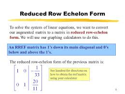 5 reduced row echelon form an rref matrix has 1 s down its main diagonal and 0 s