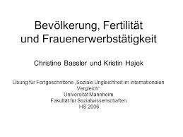 Bevölkerung, Fertilität und Frauenerwerbstätigkeit Christine Bassler und Kristin Hajek Übung für Fortgeschrittene Soziale Ungleichheit im internationalen ... - slide_1