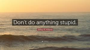 "Quotes About Ocean Mesmerizing Jeffrey R Holland Quote ""Don't Do Anything Stupid"" 48 Wallpapers"