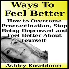 Ways to Feel Better: How to Overcome Procrastination, Stop Being Depressed  and Feel Better About Yourself (Audible Audio Edition): Ashley Rosebloom,  Sheri Sims, Creating Residuals Inc: Audible Audiobooks - Amazon.com