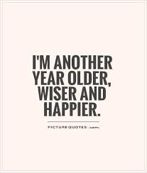 Old Quotes Fascinating I'm Another Year Older Wiser And Happier Picture Quotes Quotes
