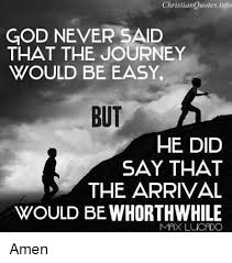 Christian Journey Quotes Best of Christian Quotes Info GOD NEVER SAID THAT THE JOURNEY WOULD BE EASY