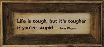 John Wayne Quote Life Is Hard Impressive Life Is Tough But Its Tougher If You'Re Stupid John Wayne Framed