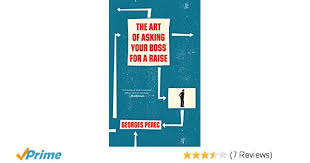 Asking Your Boss For A Raise The Art Of Asking Your Boss For A Raise Georges Perec David Bellos